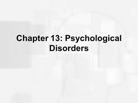 Chapter 13: Psychological Disorders. Abnormal Behavior The medical model What is abnormal behavior? –Deviant –Dysfuntional/Maladaptive –Distressing.