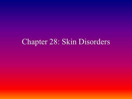 Chapter 28: Skin Disorders