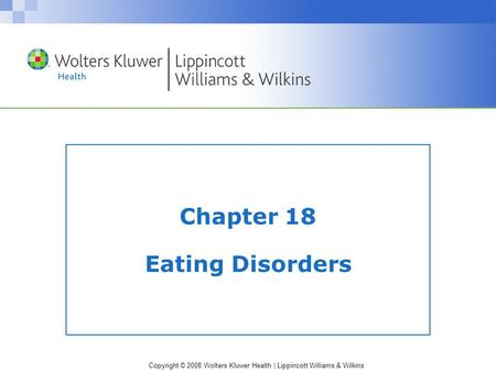 Copyright © 2008 Wolters Kluwer Health | Lippincott Williams & Wilkins Chapter 18 Eating Disorders.