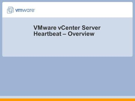 VMware vCenter Server Heartbeat – Overview. Why is VMware vCenter Availability Important? What Needs to be Protected? Protecting vCenter Server with vCenter.