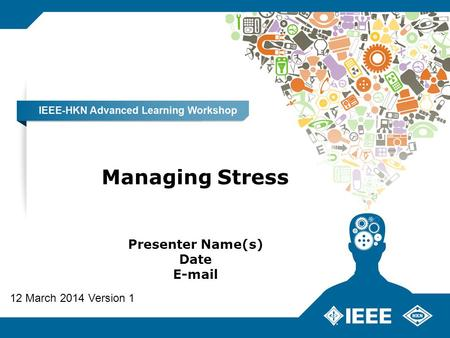 Managing Stress Presenter Name(s) Date E-mail 12 March 2014 Version 1.
