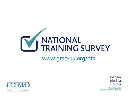 Www.gmc-uk.org/nts. Agenda Why the survey matters NTS 2014: what the survey told us last year Survey content Confidentiality How to take part.