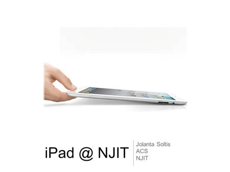 NJIT Jolanta Soltis ACS NJIT. iPad Can Help You Become  More mobile  More aware  More productive  More organized  More thorough …in order.