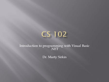 Introduction to programming with Visual Basic.NET Dr. Marty Sirkin.