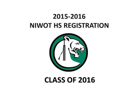 CLASS OF 2016. 1.Students will review the course catalog online and completely fill out all registration forms. 2.Students will log into their Infinite.