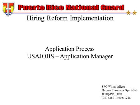 Hiring Reform Implementation SFC Wilma Alicea Human Resources Specialist JFHQ-PR, HRO (787) 289-1400 x 1218 Application Process USAJOBS – Application Manager.