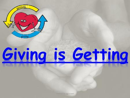 Getting giving created by ggroneet. getting giving When you're down and troubled And you need a helping hand And nothing, nothing is going right. Close.
