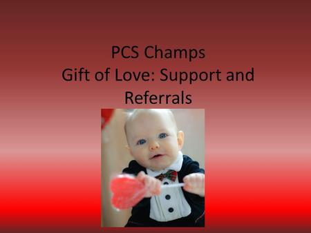 PCS Champs Gift of Love: Support and Referrals. WIC is… WIC is about women, infants and children WIC is a nutrition and breastfeeding program WIC is a.