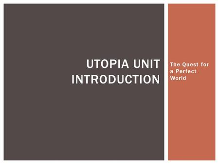 The Quest for a Perfect World UTOPIA UNIT INTRODUCTION.