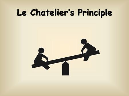 Le Chatelier's Principle. When a system at equilibrium is placed under stress, the system will undergo a change in such a way as to relieve that stress.