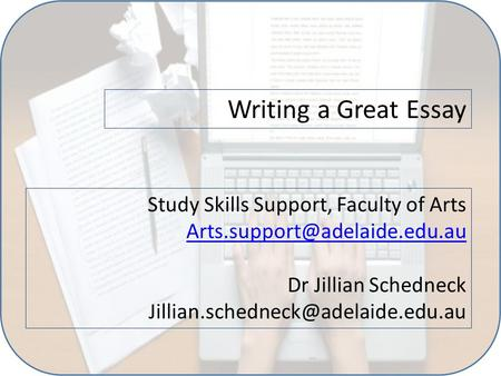 Writing a Great Essay Study Skills Support, Faculty of Arts Dr Jillian Schedneck
