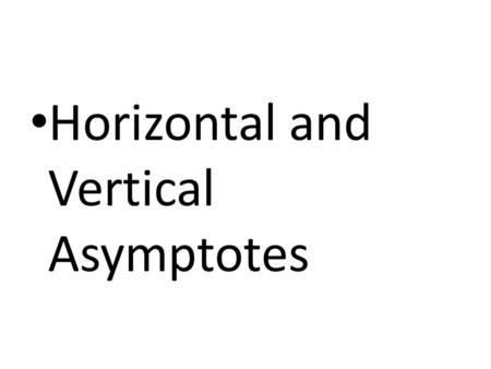 Horizontal and Vertical Asymptotes. Vertical Asymptote A term which results in zero in the denominator causes a vertical asymptote when the function is.