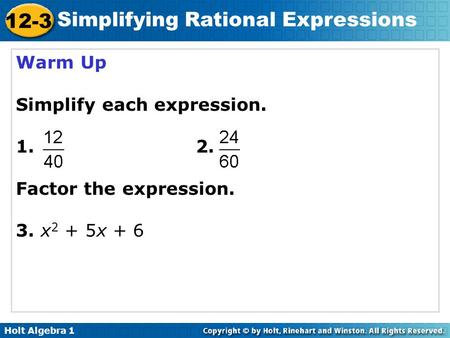 Warm Up Simplify each expression.  Factor the expression.