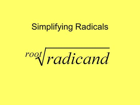 Simplifying Radicals. Perfect Squares 1 4 9 16 25 36 49 64 81 100 121 144 169 196 225 400 625 Perfect Cubes 1 8 27 64 125 216 343 512 729 1000.
