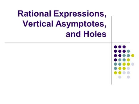 Rational Expressions, Vertical Asymptotes, and Holes.