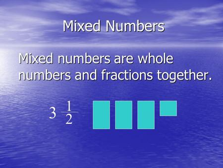 Mixed Numbers Mixed numbers are whole numbers and fractions together.