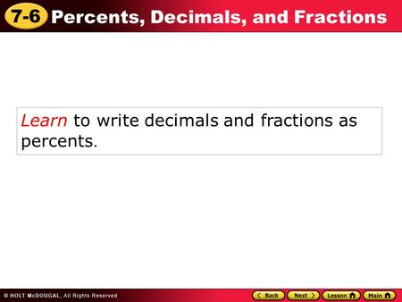 7-6 Percents, Decimals, and Fractions Learn to write decimals and fractions as percents.