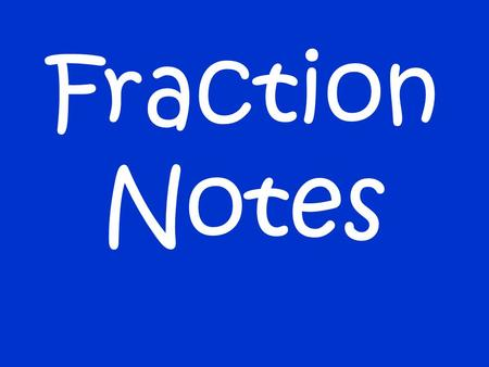 Fraction Notes.