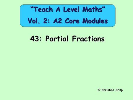 "43: Partial Fractions © Christine Crisp ""Teach A Level Maths"" Vol. 2: A2 Core Modules."