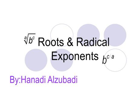 Roots & Radical Exponents By:Hanadi Alzubadi.