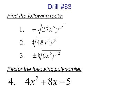 Drill #63 Find the following roots: Factor the following polynomial: