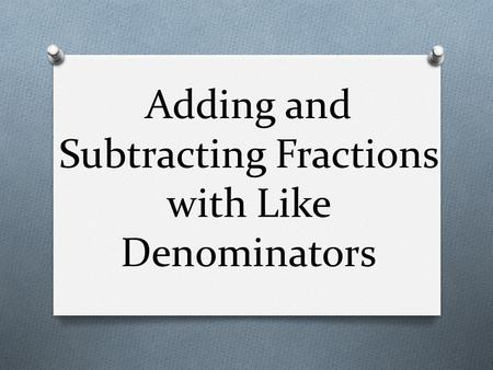 Adding and Subtracting Fractions with Like Denominators.