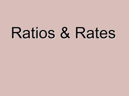 Ratios & Rates. What is a ratio? A ratio is the comparison between two quantities Have we studied anything that would be considered a ratio? Fractions.