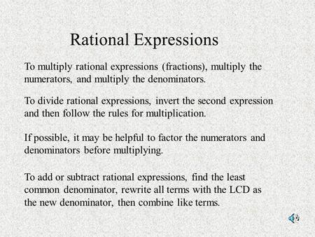 Rational Expressions To add or subtract rational expressions, find the least common denominator, rewrite all terms with the LCD as the new denominator,
