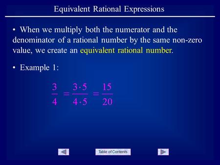 Table of Contents Equivalent Rational Expressions Example 1: When we multiply both the numerator and the denominator of a rational number by the same non-zero.