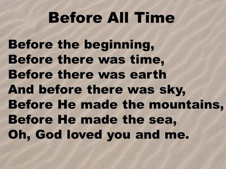 Before All Time Before the beginning, Before there was time,