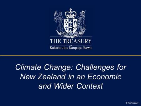 © The Treasury Climate Change: Challenges for New Zealand in an Economic and Wider Context.