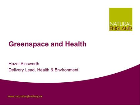 Greenspace and Health Hazel Ainsworth Delivery Lead, Health & Environment.