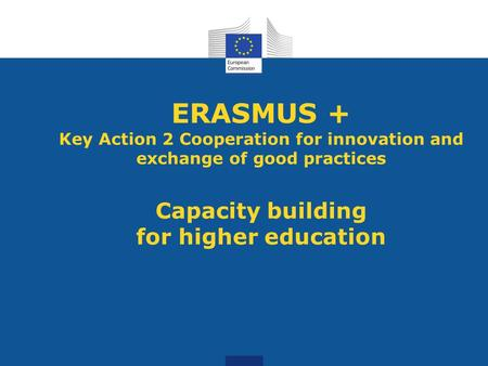 ERASMUS + Key Action 2 Cooperation for innovation and exchange of good practices Capacity building for higher education.