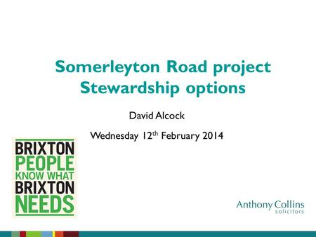 David Alcock Wednesday 12 th February 2014 Somerleyton Road project Stewardship options.