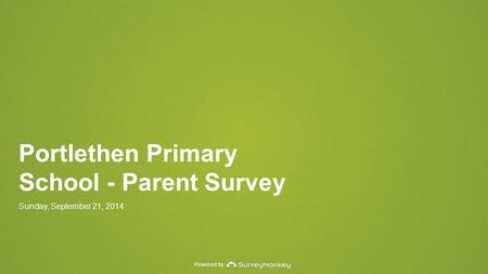 Powered by Portlethen Primary School - Parent Survey Sunday, September 21, 2014.