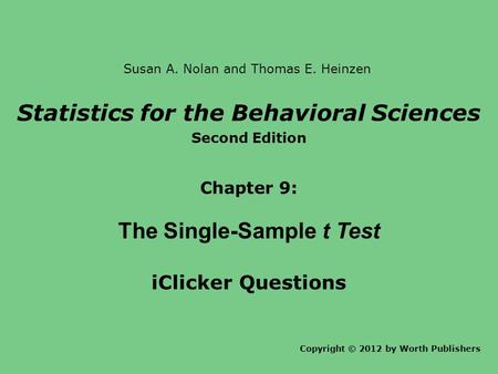 Statistics for the Behavioral Sciences Second Edition Chapter 9: The Single-Sample t Test iClicker Questions Copyright © 2012 by Worth Publishers Susan.