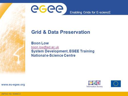 INFSO-RI-508833 Enabling Grids for E-sciencE  Grid & Data Preservation Boon Low System Development, EGEE Training National.