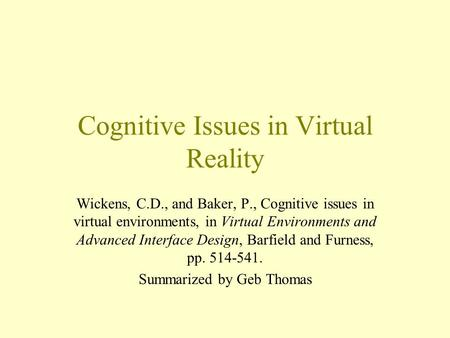 Cognitive Issues in Virtual Reality Wickens, C.D., and Baker, P., Cognitive issues in virtual environments, in Virtual Environments and Advanced Interface.