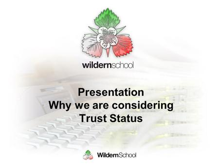 Presentation Why we are considering Trust Status.