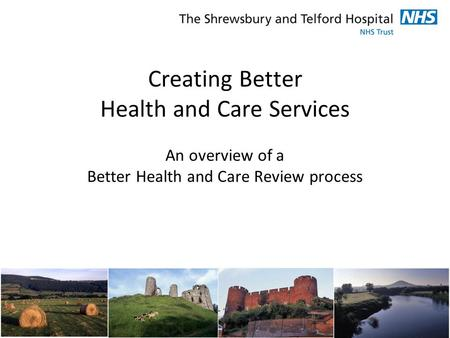 Creating Better Health and Care Services An overview of a Better Health and Care Review process.