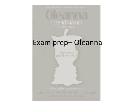 Exam prep– Oleanna. Drama preparation In Section B the strongest responses were those where candidates: analysed the extract in detail before moving.