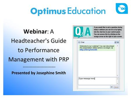 Webinar: A Headteacher's Guide to Performance Management with PRP ------------------------ Presented by Josephine Smith.