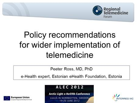 Policy recommendations for wider implementation of telemedicine Peeter Ross, MD, PhD e-Health expert, Estonian eHealth Foundation, Estonia.