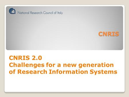 CNRIS CNRIS 2.0 Challenges for a new generation of Research Information Systems.