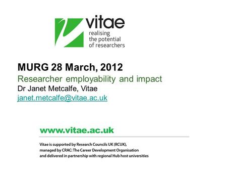 MURG 28 March, 2012 Researcher employability and impact Dr Janet Metcalfe, Vitae
