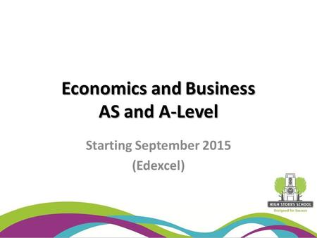Economics and Business AS and A-Level Starting September 2015 (Edexcel)