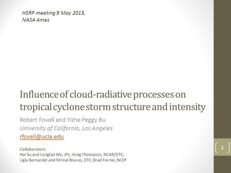 Influence of cloud-radiative processes on tropical cyclone storm structure and intensity Robert Fovell and Yizhe Peggy Bu University of California, Los.