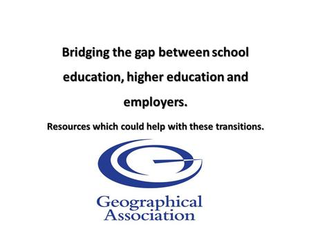Bridging the gap between school education, higher education and employers. Resources which could help with these transitions.