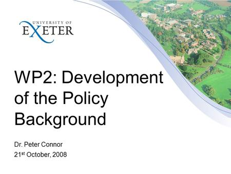 WP2: Development of the Policy Background Dr. Peter Connor 21 st October, 2008.