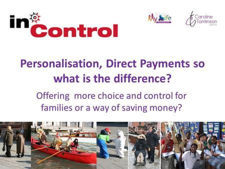 Personalisation, Direct Payments so what is the difference? Offering more choice and control for families or a way of saving money?
